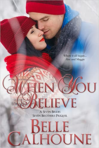 When You Believe (Seven Brides Seven Brothers Book 8) written by Belle Calhoune