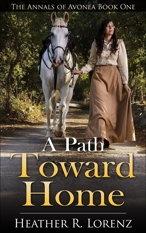 A Path Toward Home (The Annals of Avonea Book 1) by Heather Lorenz