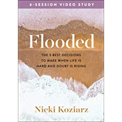 Flooded Video Study: The 5 Best Decisions to Make When Life Is Hard and Doubt Is Rising