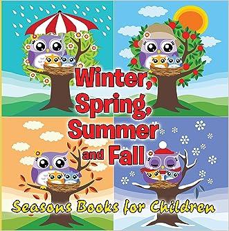 Winter, Spring, Summer and Fall: Seasons Books for Children: Early Learning Books K-12 (Preschool & Kindergarten Books) written by Speedy Publishing LLC