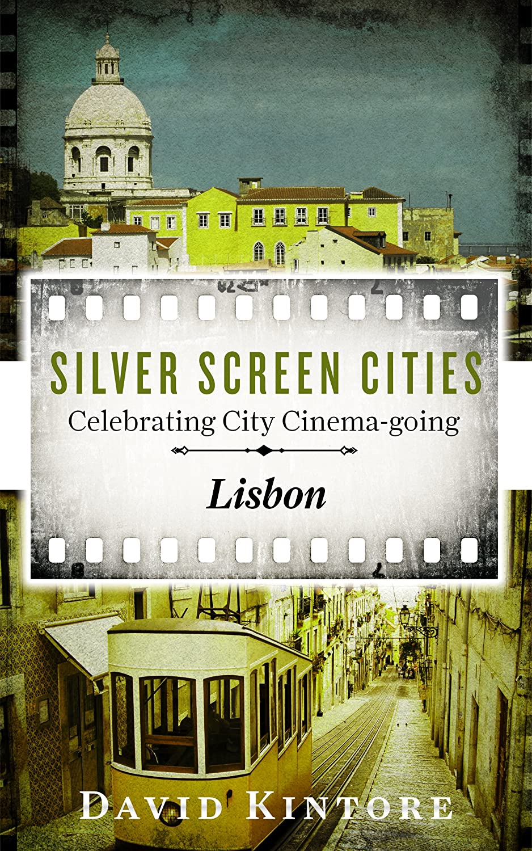 Silver Screen Cities, Celebrating City Cinema Going – Lisbon by David Kintore