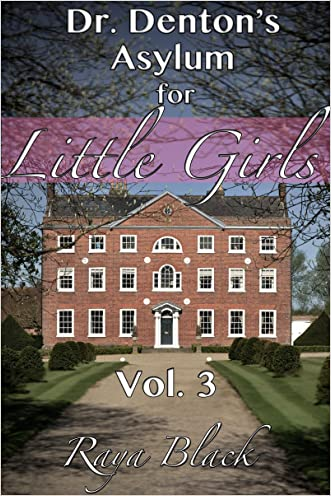 Dr. Denton's Asylum For Little Girls 3 (ABDL Erotica) (Little Sissy's Journey)