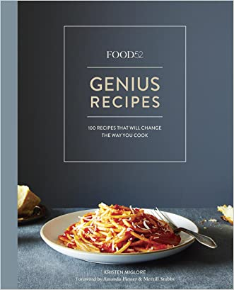 Food52 Genius Recipes: 100 Recipes That Will Change the Way You Cook (Food52 Works) written by Kristen Miglore