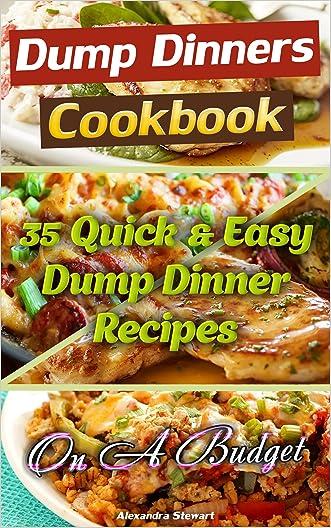 Dump Dinners Cookbook: 35 Quick & Easy Dump Dinner Recipes On A Budget: (Crockpot Dump Meals, Delicious Dump Meals, Dump Dinners Recipes For Busy People, ... Easy cooking, Easy Cooking Recipes Book 1)