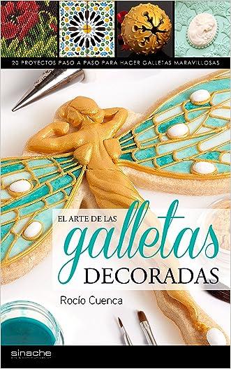 El arte de las galletas decoradas: 20 Proyectos paso a paso para hacer galletas maravillosas (Spanish Edition)