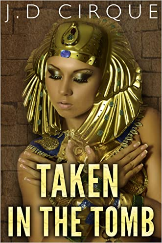 Taken In The Tomb (Paranormal Monster Menage Erotica) written by Jacqueline D Cirque