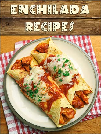 Top 50 Most Delicious Enchilada Recipes [An Enchilada Cookbook] (Recipe Top 50's Book 96)