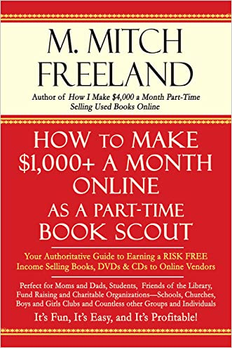 HOW TO MAKE $1,000+ A MONTH ONLINE AS A PART-TIME BOOK SCOUT: Your Authoritative Guide to Earning a RISK FREE Income Selling Books, DVDs & CDs to Online Vendors
