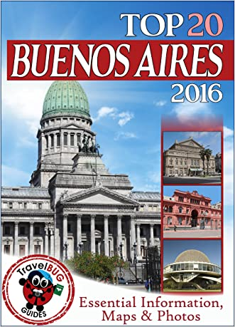 Buenos Aires Travel Guide 2016: Essential Tourist Information, Maps & Photos (NEW EDITION)