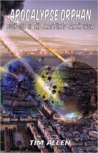 Apocalypse Orphan (The Fractured Earth Saga Book 1)
