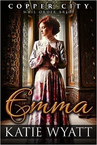 mail Order Bride: Emma: Inspirational Historical Western (Copper City Book 4) written by Katie Wyatt