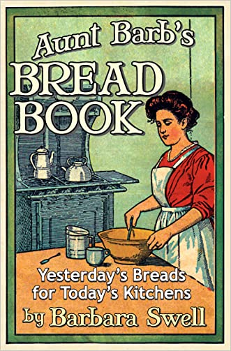 Aunt Barb's Bread Book: Yesterday's Breads for Today's Kitchens written by Barbara Swell