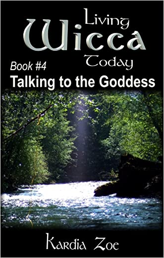 Talking to the Goddess: Improving Your Connection With the Divine (Living Wicca Today Book 4) written by Kardia Zoe