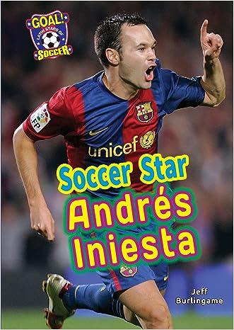 Soccer Star Andres Iniesta (Goal! Latin Stars of Soccer)