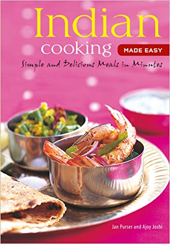 Indian Cooking Made Easy: Simple Authentic Indian Meals in Minutes [Indian Cookbook, Over 60 Recipes] (Learn to Cook Series) written by Jan Purser