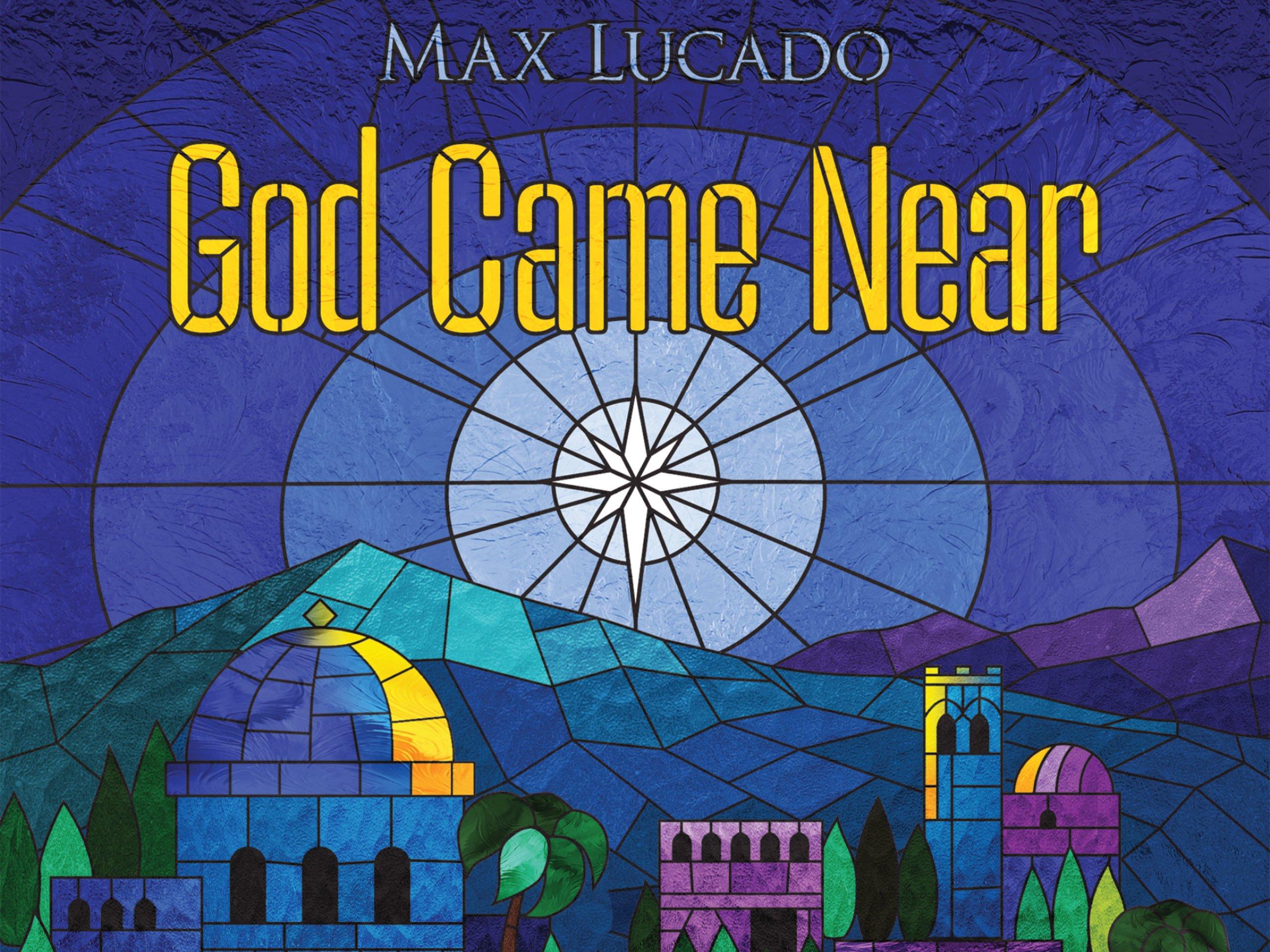 God Came Near; Max Lucado
