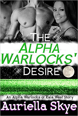 The Alpha Warlocks' Desire: An Alpha Warlocks of Kala West Story #2 (A BWWM and BBW Paranormal Erotic Ménage Romance)