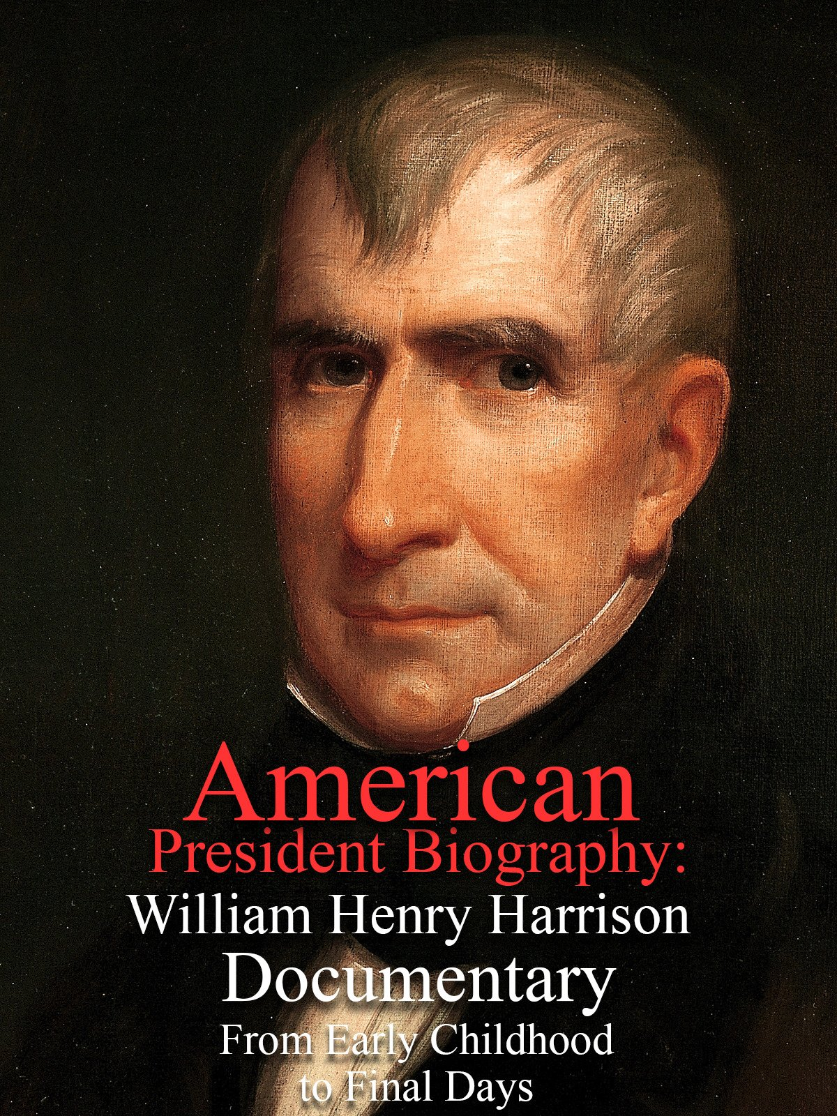 American President Biography: William Henry Harrison Documentary From Early Childhood to Final Days