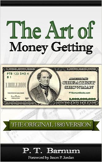 The Art of Money Getting [The Original 1880 Version]: Golden Rules for Money Making - PT Barnum (P. T. Barnum Books)