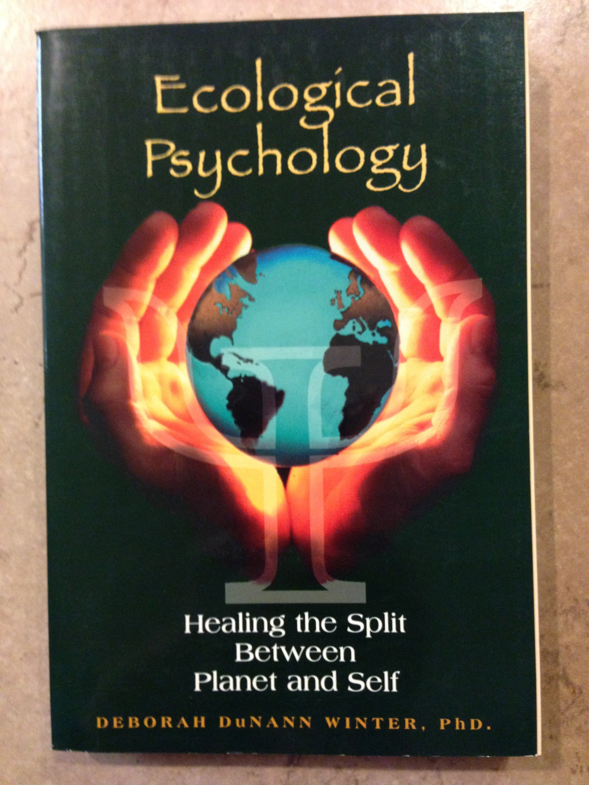 Ecological Psychology: Healing the Split Between Planet and Self, Winter, Deborah Du Nann