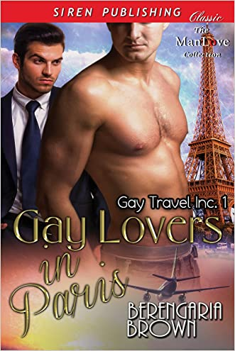 Gay Lovers in Paris [Gay Travel Inc. 1] (Siren Publishing Classic ManLove) written by Berengaria Brown