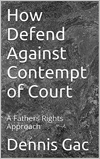 How Defend Against Contempt of Court: A Fathers Rights Approach