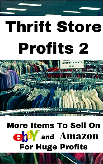 Thrift Store Profits 2: More Items To Sell On Ebay and Amazon (Thrift Store Proifts) written by D.R. Farmer