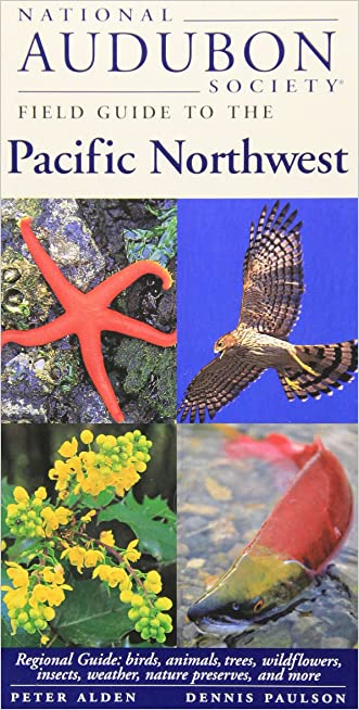 National Audubon Society Field Guide to the Pacific Northwest written by Peter Alden