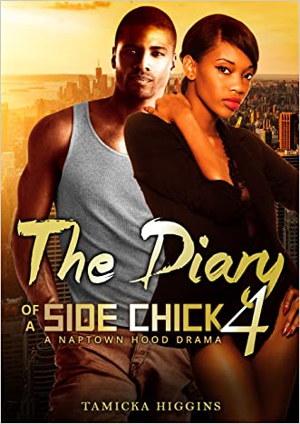 The Diary of a Side Chick 4: A Naptown Hood Drama (Side Chick Diaries) written by Tamicka Higgins