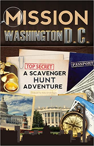 Mission Washington, D.C.: A Scavenger Hunt Adventure (Travel Book For Kids) written by Catherine Aragon