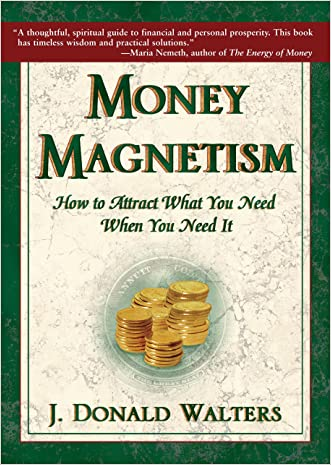 Money Magnetism: How to Attract What You Need When You Need It