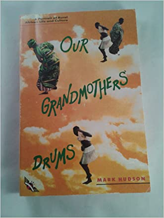 Our Grandmothers' Drums: A Portrait of Rural African Life & Culture
