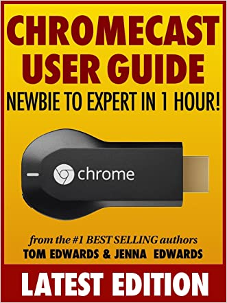Chromecast User Guide: Newbie to Expert in 1 Hour!