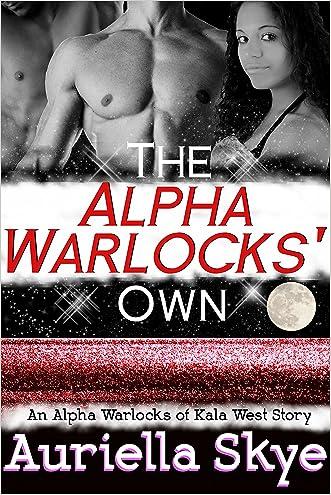 The Alpha Warlocks' Own: An Alpha Warlocks of Kala West Story #3 (A BWWM and BBW Paranormal Ménage Romance) written by Auriella Skye