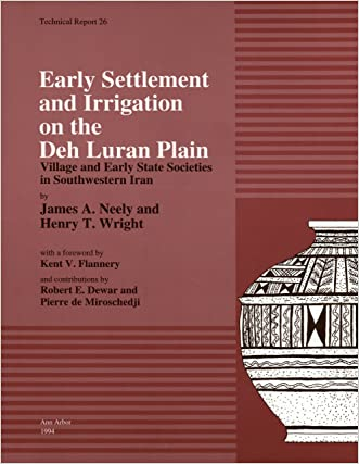 Early Settlement & Irrigation on the Deh Luran Plain: Village & Early State Societies in Southwestern Iran (Technical Report / University of Michigan, Museum of Anthrop)