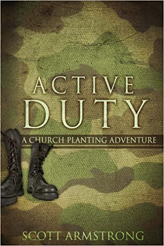 Active Duty: A Church Planting Adventure written by Scott Armstrong