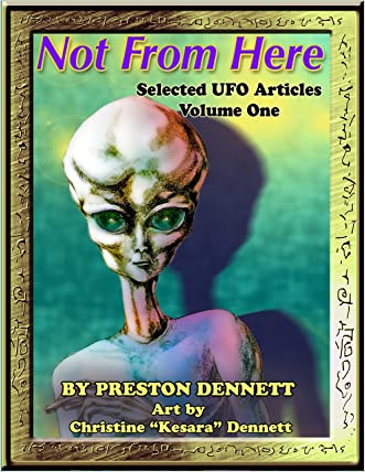 Not from Here: Selected UFO Articles written by Preston Dennett