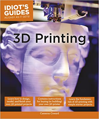 Idiot's Guides: 3D Printing