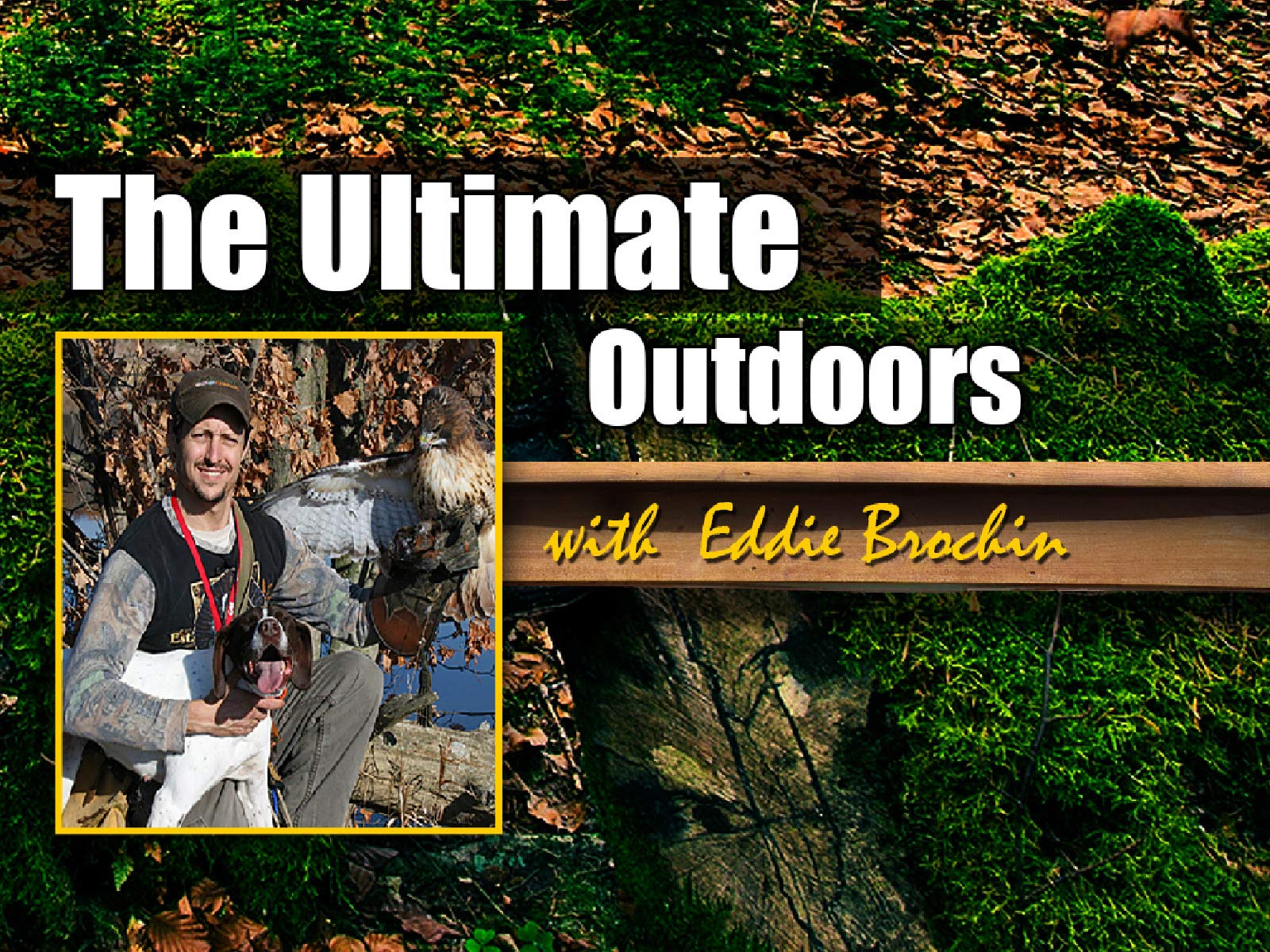 Ultimate Outdoors with Eddie Brochin - Season 1