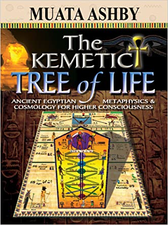 THE KEMETIC TREE OF LIFE: Newly Revealed Ancient Egyptian Cosmology Mysticism written by Muata Ashby