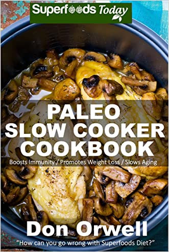 Paleo Slow Cooker Cookbook: Over 80 Quick & Easy Gluten Free Paleo Low Cholesterol Whole Foods Recipes full of Antioxidants & Phytochemicals (Natural Weight Loss Transformation Book 195)