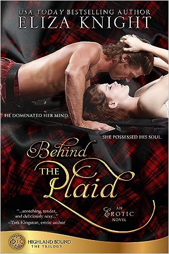 Behind the Plaid (Highland Bound Book 1) written by Eliza Knight