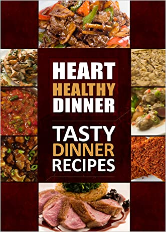 Heart Healthy Dinner Tasty Dinner Recipes: The Modern Sugar-Free Cookbook to Fight Heart Disease