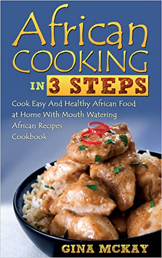 African Cooking in 3 Steps: Cook Easy And Healthy African Food at Home With Mouth Watering African Recipes Cookbook