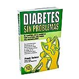 Diabetes Sin Problemas- El Control de la Diabetes con la Ayuda del Poder del Metabolismo Nueva Versión Abreviada Deluxe- Incluye Enlace a Vídeos. (Spanish Edition)
