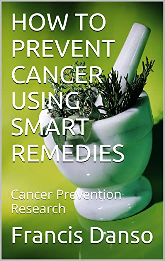 HOW TO PREVENT CANCER USING SMART REMEDIES: Cancer Prevention Research (Breast Cancer, Breast, Skin Cancer, Prostate Cancer, Lung Cancer, Colon Cancer,Irritable Bowel Syndrome, Pancreatic Cancer)
