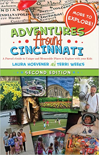 Adventures Around Cincinnati: A Parent's Guide to Unique and Memorable Places to Explore with your Kids