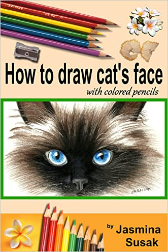 How to draw cat's face: Colored Pencil Guides for Kids and Adults, Step-By-Step Drawing Tutorial How to Draw Cute Cat in Realistic Style, Learn to Draw ... and Animals, How to Draw Cat, Close-up Eyes written by Jasmina Susak