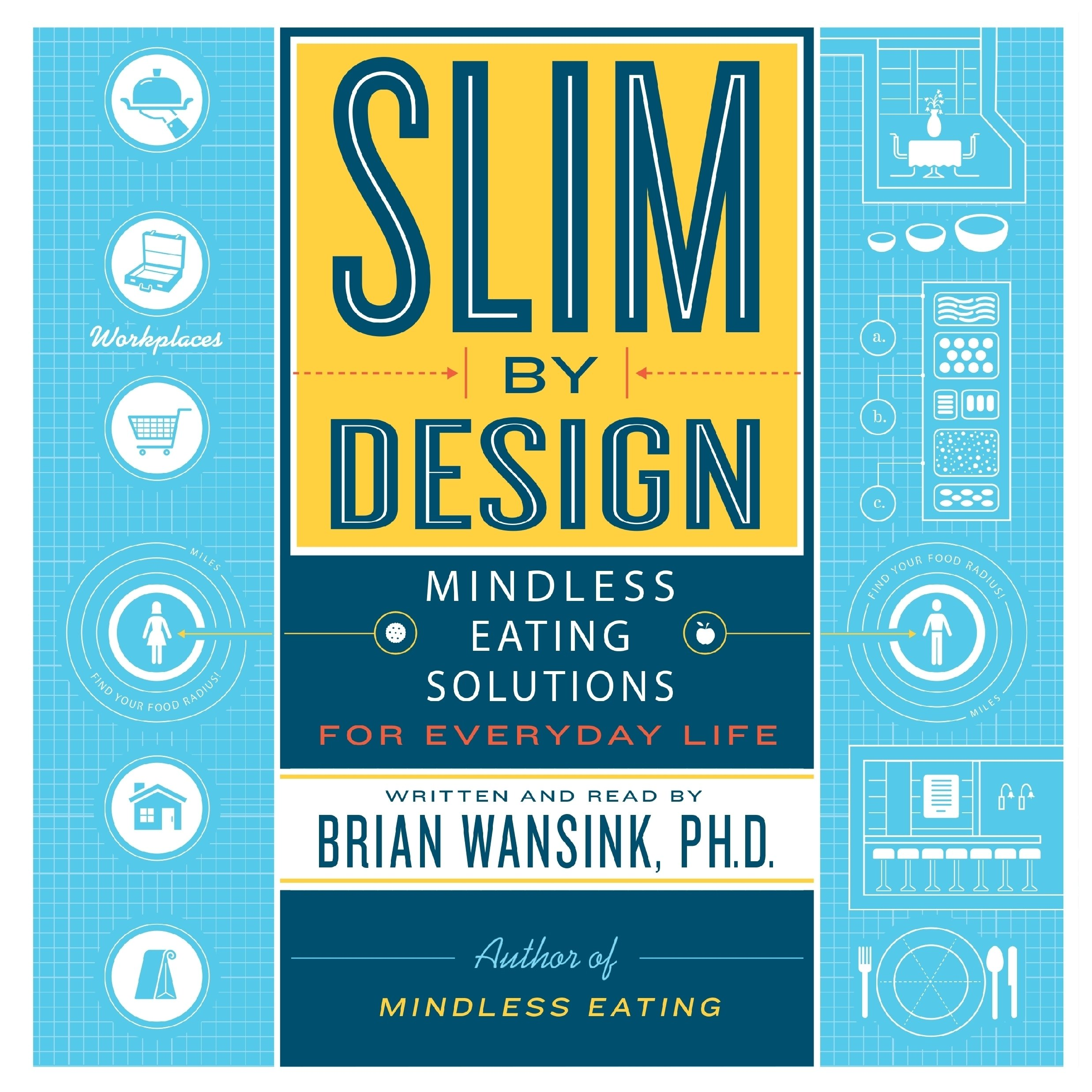 Mindless Eating Solutions for Everyday Life - Brian Wansink, Ph.D.
