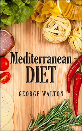 The Mediterranean Diet: The Ultimate Mediterranean Diet Guide To Ultimate Health And Well-Being